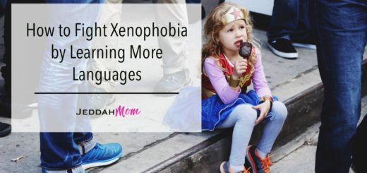 How to fight xenophobia by learning more languages JeddahMom multilingual parenting